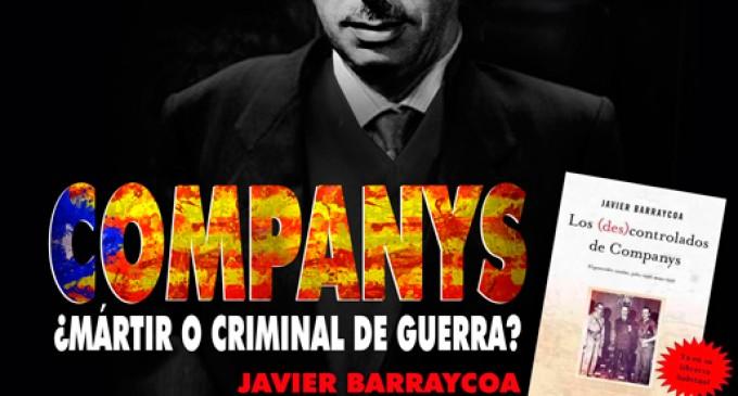 COMPANYS ¿MÁRTIR O CRIMINAL DE GUERRA?<br><span style='color:#006EAF;font-size:12px;'>Javier Barraycoa en el CSyN Reconquista, Sábado 4 de Marzo en Castellón</span>