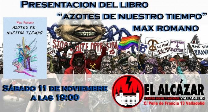 Presentación del libro &#8220;Azotes de nuestro tiempo&#8221; en Valladolid<br><span style='color:#006EAF;font-size:12px;'>MAX ROMANO EN CSyN «EL ALCÁZAR»</span>