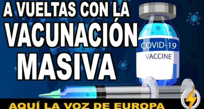 A vueltas con la VACUNACIÓN MASIVA<br><span style='color:#006EAF;font-size:12px;'>RADIO AQUÍ LA VOZ DE EUROPA</span>